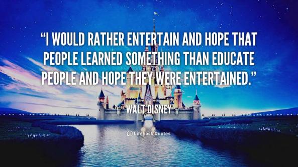 quote-Walt-Disney-i-would-rather-entertain-and-hope-that-38825